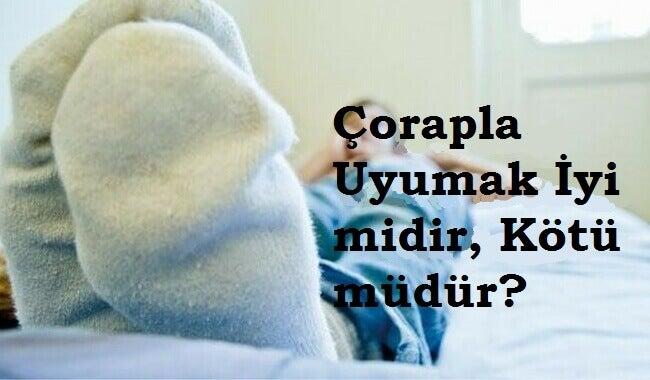 Çorapla Uyumak Sağlıklı Bir Alışkanlık Mıdır?