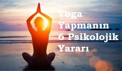 Yoga Yapmanın 6 Psikolojik Yararı
